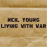Neil Young – Living With War (2006), rushed neil young album, less popular - HeadStuff.org
