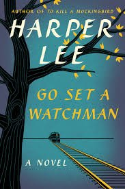 Go Set A Watchman, the new novel by Harper Lee.