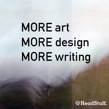 Call for submissions for Art, Design and writing. HeadStuff.org