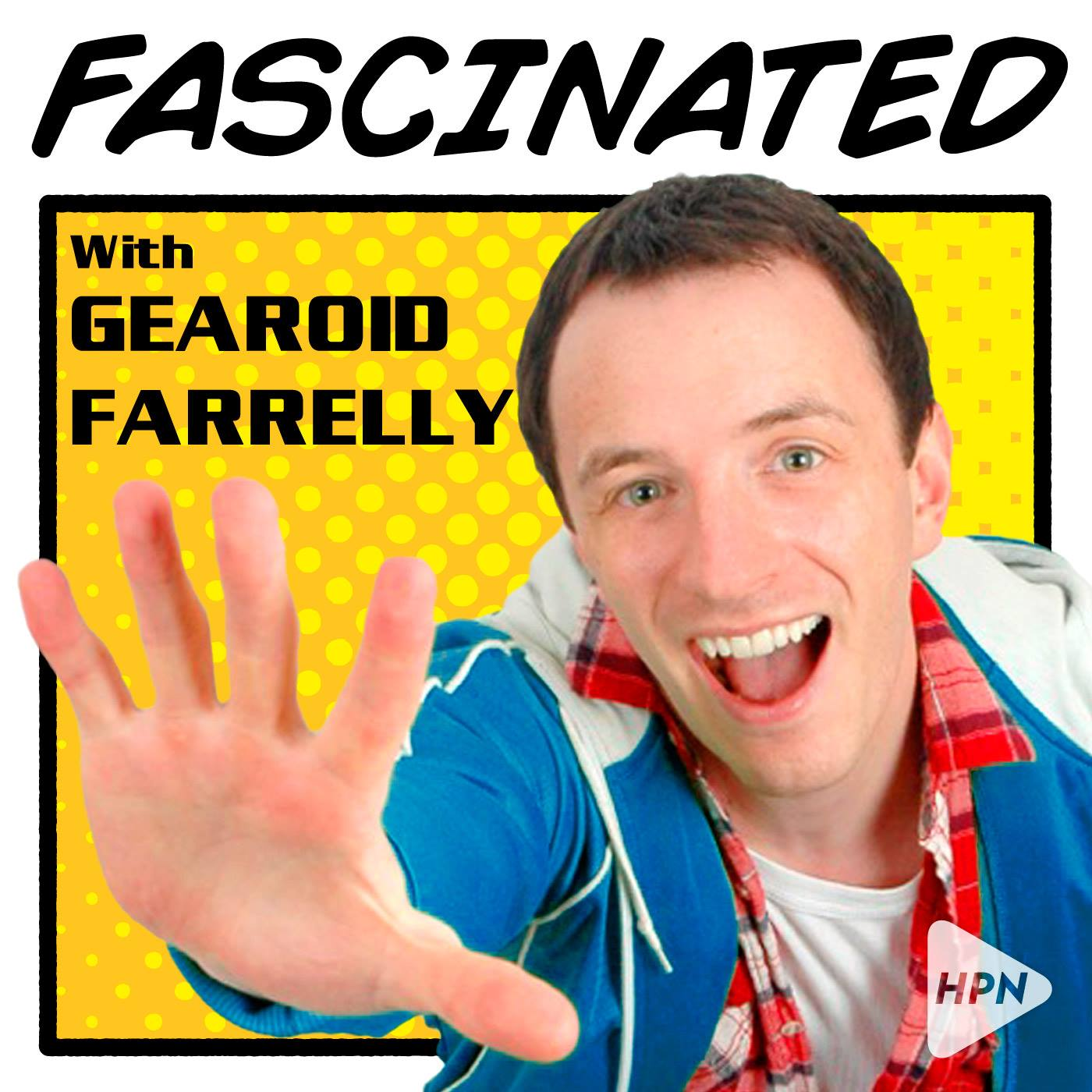 Fascinated podcast with Gearoid Farrelly, HPN, comedy, culture, interviews - HeadStuff.org