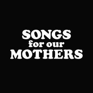 Songs for our Mothers -Headstuff.org