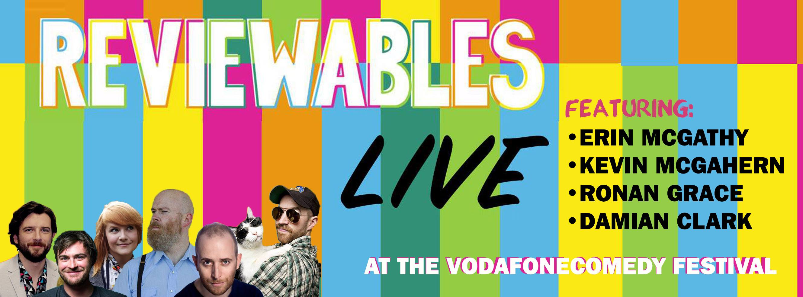 Reviewables live at the vodafone comedy festival with Cian McGarrigle, Edwin Sammon, Ronan Grace, Erin McGathy, Damian Clark, Kevin McGahern - HeadStuff.org