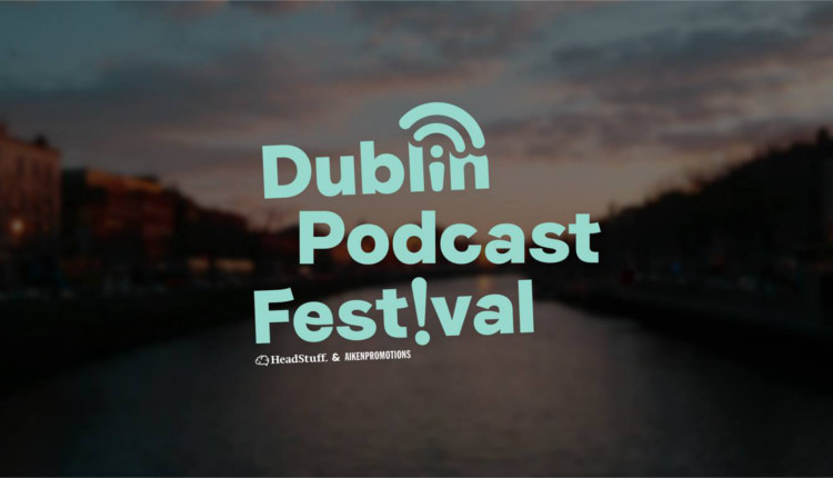 Dublin Podcast Festival - HeadStuff.org