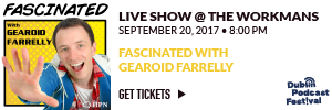 Fascinated with Gearoid Farreley Podcast Live at the Dublin Podcast Festival