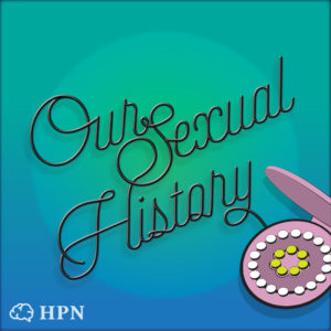 Our Sexual History podcast with Shawna Scott of Sex Siopa on HPN The HeadStuff Podcast Network - HeadStuff.org
