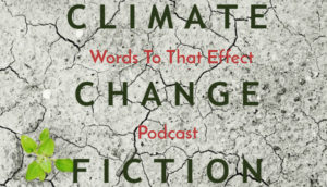 Words To That Effect #19 | Utopia, Pt2 (Climate Change Fiction)