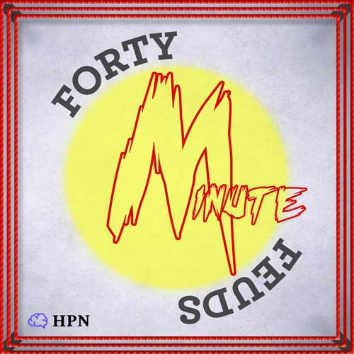 Forty Minute Feuds on the HeadStuff podcast network