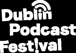 Dublin Podcast Festival 2018