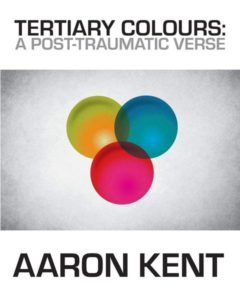 Poetry Review | <i>Tertiary Colours: A Post-Traumatic Verse<i/> By Aaron Kent