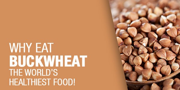 Why Eat Buckwheat Regularly – The World's Healthiest Food!