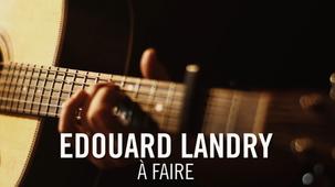 Vidéo - Edouard Landry - À faire