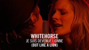 Vidéo - Whitehorse : Je suis devenue lionne
