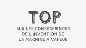 Vidéo - Top sur les conséquences de l'invention de la machine à vapeur