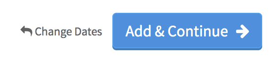 """Button with an arrow pointing left that says """"Change Dates"""" to go back to last screen next to a blue button that says """"Add & Continue"""" with an error pointing right to go to the next screen"""