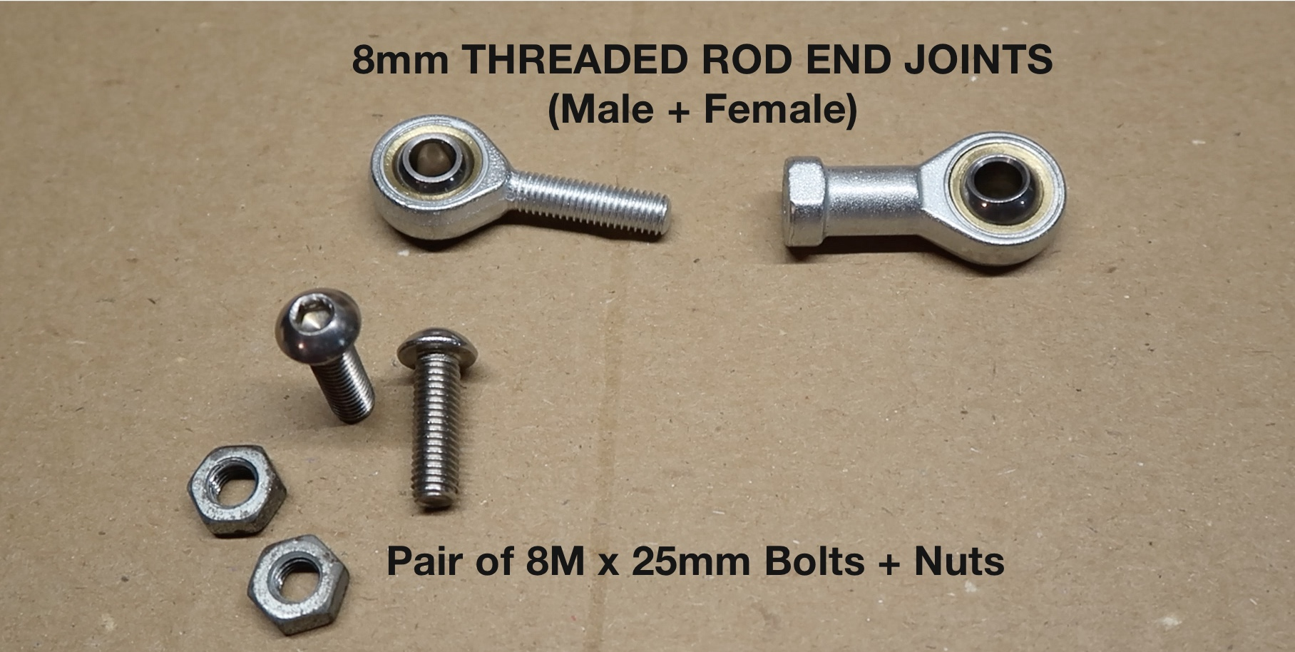 Hardware: 8mm Male + Female Rod End Joints plus a set of 8mm x 1.0 x 25mm bolts.