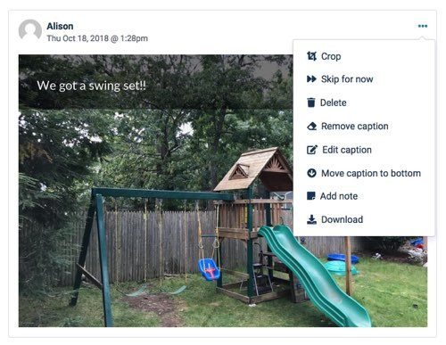 "A photo of a swingset with the caption ""We got a swingset!"" sent by Alison. A drop down menu displaying the various editing choices for the photo including crop, skip for now, delete, remove caption, edit caption, move caption to bottom, add note, and download"