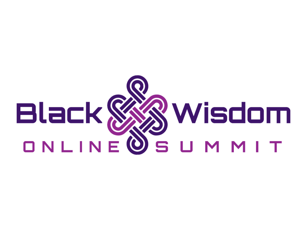 Black Wisdom Summit - Wisdom You Need for These Challenging Times