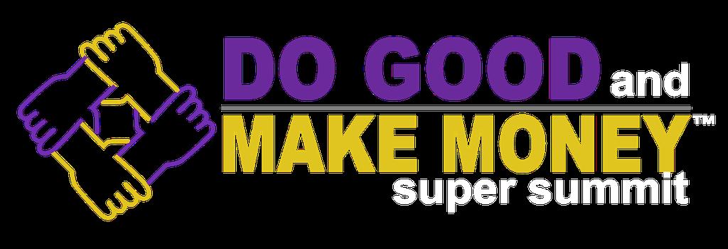 Do Good And Make Money Super Summit 2021