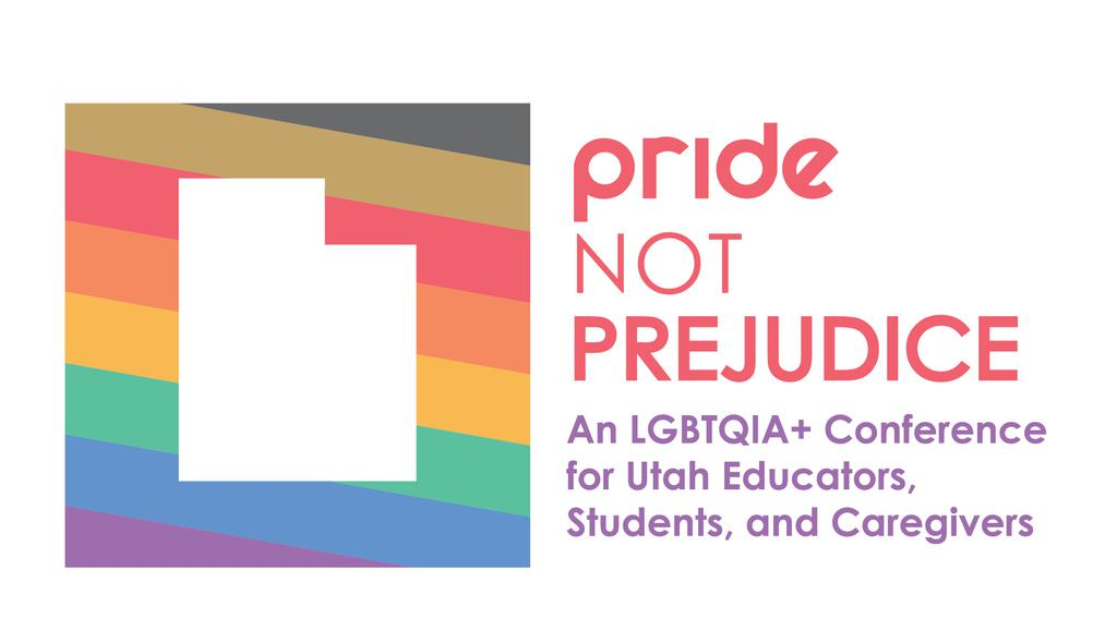Pride, Not Prejudice: An LGBTQIA+ Conference for Utah Educators, Students, and Caregivers