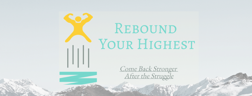 Rebound Your Highest: Come Back Stronger After the Struggle