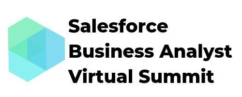 Summer 19 Salesforce Business Analyst Virtual Summit
