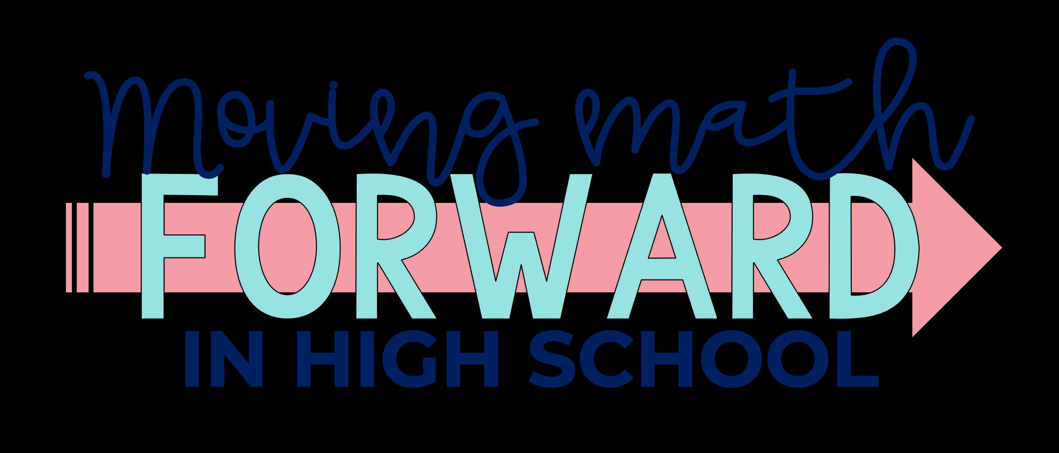 Moving Math Forward in High School by Moving Math Forward