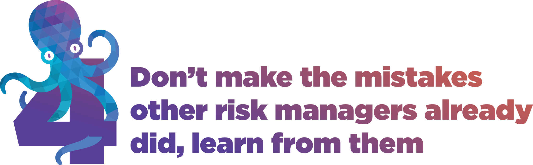 4. Don't make the mistakes other risk managers already did, learn from them