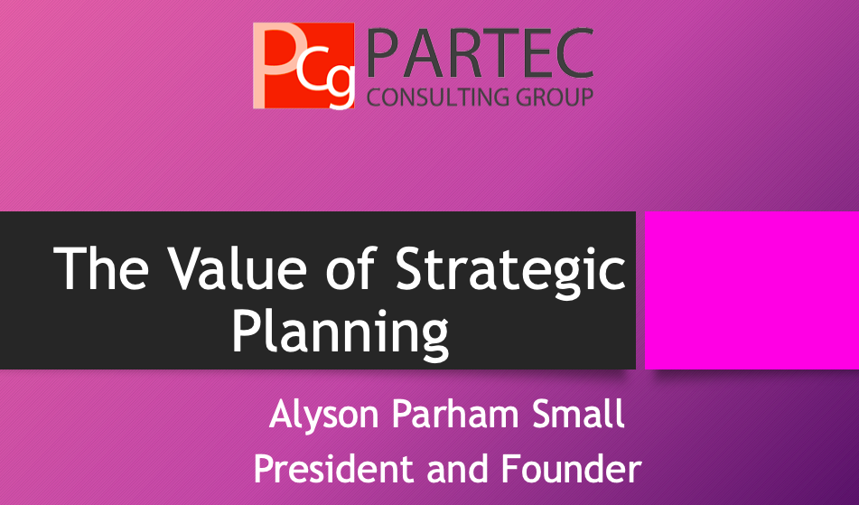 The value of strategic planning workshop presentation by Alyson Parham Small President and Founder