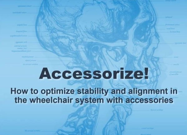Accessorize!- How to optimize stability and alignment in the wheelchair system with accessories