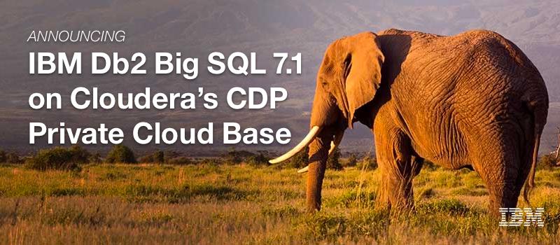 Announcing IBM Db2 Big SQL 7.1 on Cloudera's CDP Private Cloud Base