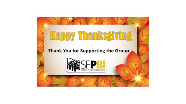 Happy Thanksgiving * Attendees * Speakers * Volunteers * Supporters * The South Florida Power BI Organizers are thankful to All of you.