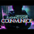 Colin Munroe - I Want Those Flashing Lights