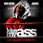 Green Lantern & Jadakiss - Kiss My Ass (The Champ Is Here pt.2)