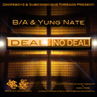B/A & Yung Nate - Deal With No Deal
