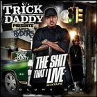 Trick Daddy Presents - The Shit That I Live: Volume 1