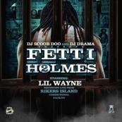 DJ Scoob Doo x DJ Drama - Fetti Holmes Pt. 2 [Hosted By Lil Wayne, Reporting Live From Rikers Island]