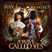 Max B x Young Riot - A Wave Called Yes