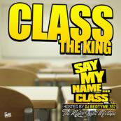 Class the King - Say My Name Class Vol. 1 [Hosted by DJ BedTyme 357]