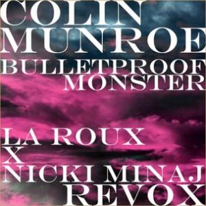Colin Munroe - Bulletproof Monster [La Roux x Nicki Minaj Revox]