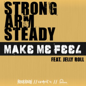 Strong Arm Steady f. Jelly Roll - Make Me Feel