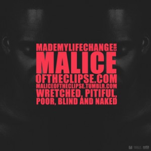 Malice - Wretched, Pitiful, Poor, Blind & Naked