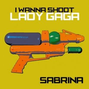 Sabrina - I Wanna Shoot Lady Gaga