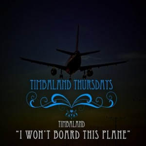 Timbaland - I Won't Board This Plane