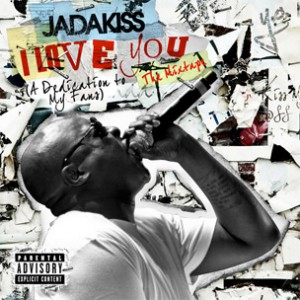 "Tracklisting Revealed For Jadakiss' ""I Love You"" Mixtape, Rick Ross Featured"