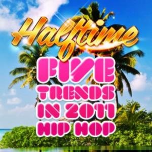 Halftime: Five Trends In 2011 Hip Hop