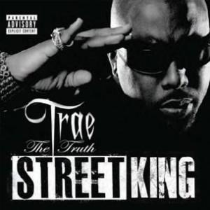 Trae Tha Truth - Street King