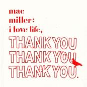 Mac Miller - I Love Life, Thank You