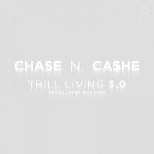 Chase N Cashe - Trill Living 3.0 [Prod. Rich Kidd]