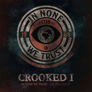 "Crooked I Reveals Tracklist For ""In None We Trust - The Prelude"" EP"