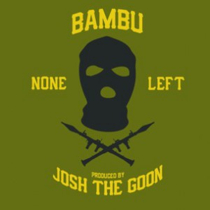 Bambu - None Left [Prod. Josh The Goon]